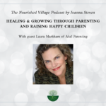 Healing & Growing Through Parenting and Raising Happy Children – Laura Markham